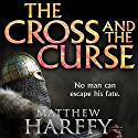 The Cross and the Curse: The Bernicia Chronicles, Book 2 Hörbuch von Matthew Harffy Gesprochen von: Barnaby Edwards