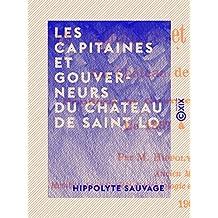Les Capitaines et Gouverneurs du château de Saint Lo: Pendant la guerre de Cent Ans, de 1337 à 1453