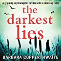 The Darkest Lies: A Gripping Psychological Thriller with a Shocking Twist Audiobook by Barbara Copperthwaite Narrated by Alison Campbell