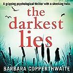 The Darkest Lies: A Gripping Psychological Thriller with a Shocking Twist | Barbara Copperthwaite