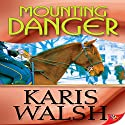Mounting Danger Audiobook by Karis Walsh Narrated by Hollis Elizabeth