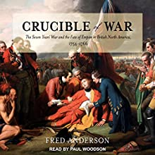 Crucible of War: The Seven Years' War and the Fate of Empire in British North America, 1754-1766 Audiobook by Fred Anderson Narrated by Paul Woodson
