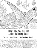 Frogs and Sea Turtles Adults Coloring Book: Large One Sided Frogs & Turtles Stress Relieving, Relaxing Coloring Book For Grownups, Women, Men & ... Turtles Designs & Patterns For Relaxation.