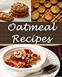 Oatmeal: Oatmeal Recipes - The Easy and Delicious Oatmeal Cookbook (oatmeal, oatmeal recipes, oatmeal cookbook, oatmeal recipe book, oatmeal cook book)