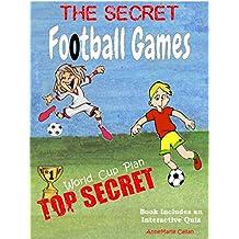 Secret Football Games - World Cup Plan - Top Secret: Includes Interactive Football Quiz & Football Fact Sheet (Football Games & Quizzes Book 1)