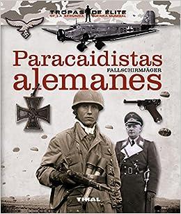 Paracaidistas alemanes. Fallschirmjäger Tropas de élite: Amazon.es: Óscar González López: Libros