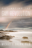 Outlasting the Gay Revolution: Where Homosexual Activism Is Really Going and How to Turn the Tide (English Edition)