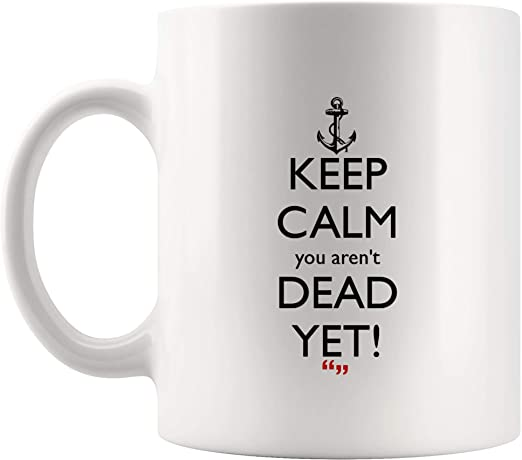 com keep calm you aren t dead yet die coffee mug funny
