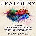 Jealousy: 7 Steps to Freedom From Jealousy, Insecurities and Codependency: Jealousy Series, Volume 1 Audiobook by Ryan James Narrated by Sam Slydell