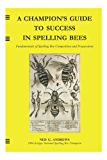 A Champion's Guide to Success in Spelling Bees: Fundamentals of Spelling Bee Competition and Preparation (English Edition)