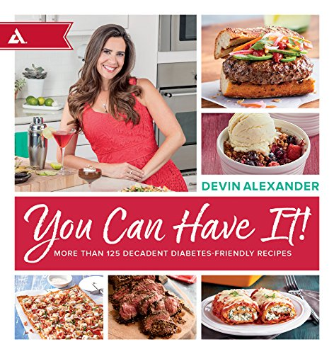 You Can Have It!: More Than 125 Decadent Diabetes-Friendly Recipes by Devin Alexander