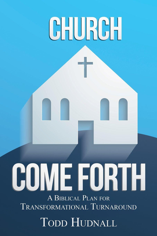 Church, Come Forth: A Biblical Plan for Transformational Turnaround pdf epub
