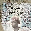 Kleopatra und Rom Hörbuch von Theodor Birt Gesprochen von: Jan Koester