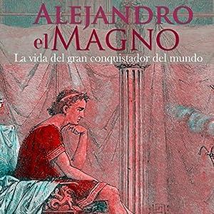 Alejandro Magno [Spanish Edition] Audiobook