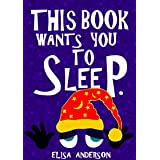 This Book Wants You To Sleep - A Fun Early Reader Story Book for Toddlers, Preschool, Kindergarten and 1st Graders: An Intera