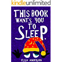 This Book Wants You To Sleep - A Fun Early Reader Story Book for Toddlers, Preschool, Kindergarten and 1st Graders: An…