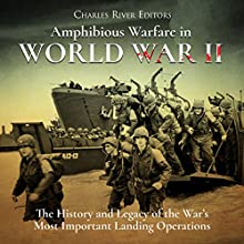 Amphibious Warfare in World War II: The History and Legacy of the War's Most Important Landing Operations Audiobook by Charles River Editors Narrated by Colin Fluxman
