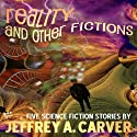 Reality and Other Fictions Audiobook by Jeffrey A. Carver Narrated by Bernard Clark