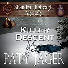 Killer Descent: A Shandra Higheagle Mystery, Book 5 Audiobook by Paty Jager Narrated by Ann M. Thompson
