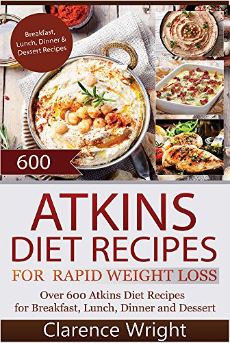 Atkins: The Ultimate Diet for Shedding Weight and Feeling Great: 600 Atkins Diet Recipes (Healthy Cooking, Low Carb Diet, Low Carb Recipes, Low Carb Cookbook)