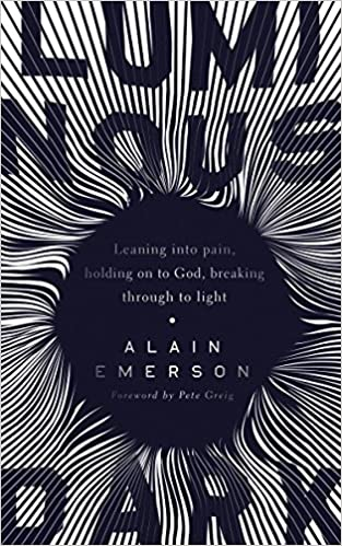 Book: Luminous Dark: Leaning into pain, holding on to God, breaking