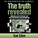 The Dark Secrets of the Illuminati, the Truth Revealed: Bilderberg, Secret Society, and the New World Order Biblically Exposed Audiobook by Sue Ellen Narrated by David Mansfield