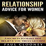 Relationship Advice for Women: 5 Secrets to Make Him Believe You Truly Get Him | Paul Clooney