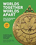 Worlds Together, Worlds Apart: From the Beginnings of Humankind to the Present (AP® Edition)