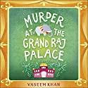 Murder at the Grand Raj Palace: Baby Ganesh Agency, Book 4 Audiobook by Vaseem Khan Narrated by To Be Announced