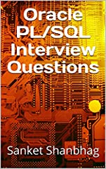 """This book contains interview questions related to """"Oracle PL/SQL"""" which are collected using intense research. You can also go though my free YouTube channel """"Sanket Shanbhag - Technical Coach"""" for Quick Interview Revision."""
