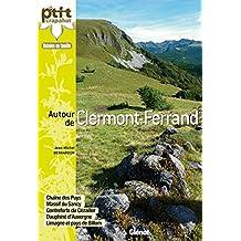 AUTOUR DE CLERMONT-FERRAND : 44 BALADES, CHAÎNES DES PUYS, MASSIF DU SANCY, CONTREFORTS DU CÉZALIER