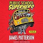 Public School Superhero | James Patterson,Chris Tebbetts