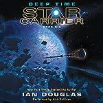 Deep Time: Star Carrier: Book Six | Ian Douglas