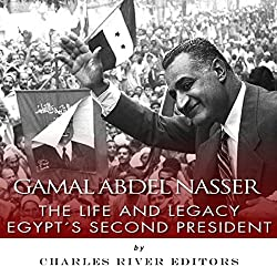 Gamal Abdel Nasser: The Life and Legacy of Egypt's Second President