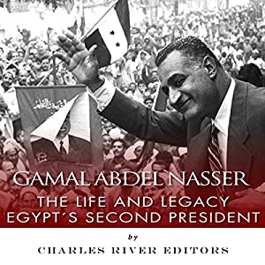 Gamal Abdel Nasser: The Life and Legacy of Egypt's Second President Audiobook