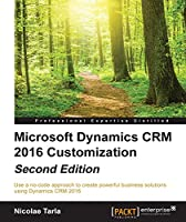 Microsoft Dynamics CRM 2016 Customization, 2nd Edition Front Cover