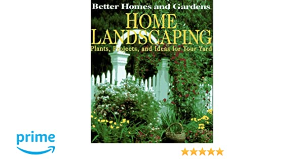 Home Landscaping: Better Homes and Gardens Books: 9780696204227 ...