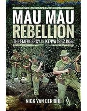 Mau Mau Rebellion: The Emergency in Kenya 1952–1956