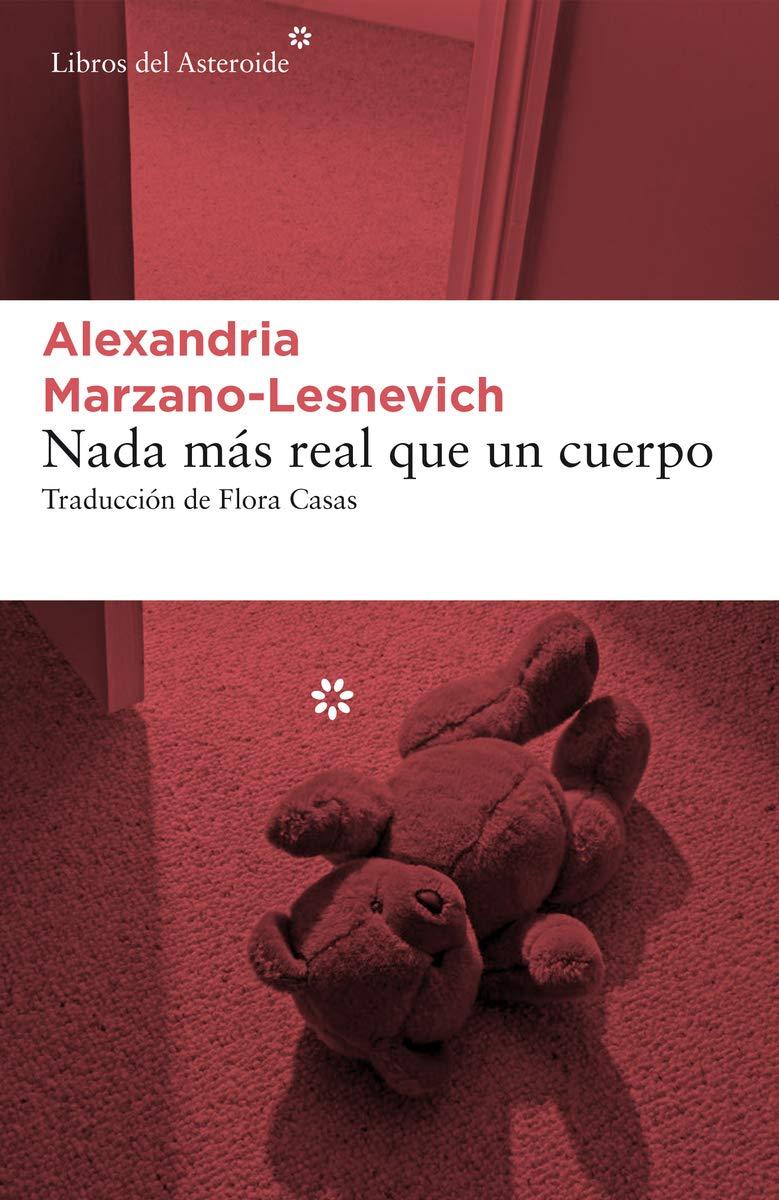 Nada más real que un cuerpo (Libros del Asteroide): Amazon.es: Alexandria Marzano-Lesnevich: Libros