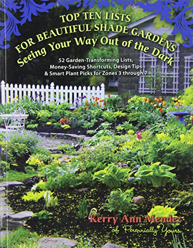 (Top Ten Lists for Beautiful Shade Gardens: Seeing Your Way Out of the Dark: 52 Garden-Transforming Lists, Money-Saving Shortcuts, Design Tips & Smart Plant Picks for Zones 3 Through)