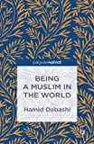 Being a Muslim in the World, Dabashi, Hamid, 1137301287