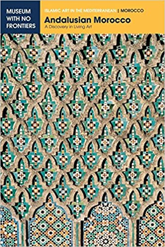 Andalusian Morocco: A Discovery in Living Art (Islamic Art in the
