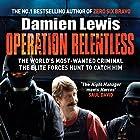 Operation Relentless: The Hunt for the Richest, Deadliest Criminal in History Hörbuch von Damien Lewis Gesprochen von: Greg Wagland