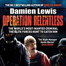 Operation Relentless: The Hunt for the Richest, Deadliest Criminal in History Audiobook by Damien Lewis Narrated by Greg Wagland