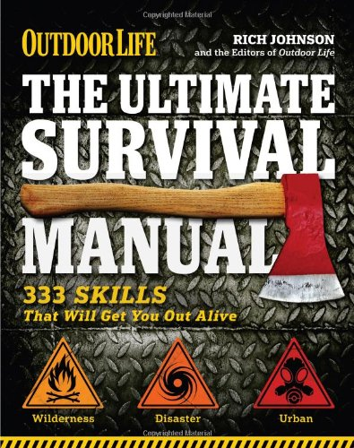 The Ultimate Survival Manual (Outdoor Life): 333 Skills that Will Get You Out Alive