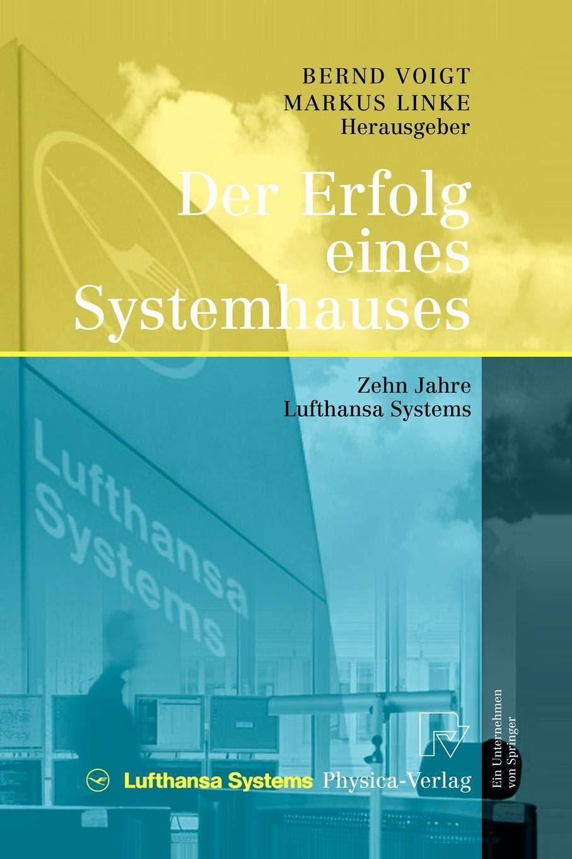 Der Erfolg eines Systemhauses: Zehn Jahre Lufthansa Systems (German Edition)