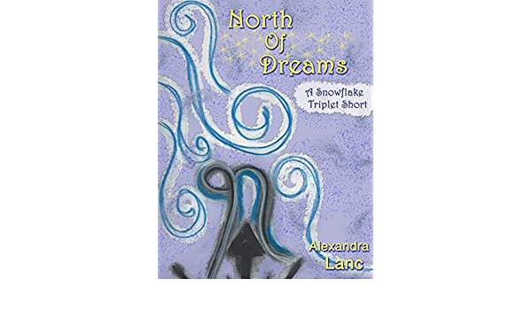 North of dreams tales of north 3 a snowflake triplet short north of dreams tales of north 3 a snowflake triplet short ebook alexandra lanc amazon kindle store fandeluxe Ebook collections