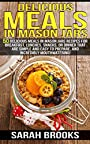 Delicious Meals In Mason Jars: 50 Delicious Meals in Mason Jars Recipes For Breakfast, Lunches, Snacks, Or Dinner That Are Simple And Easy To Prepare, ... Slow Cooker Recipes, Make Ahead Paleo)