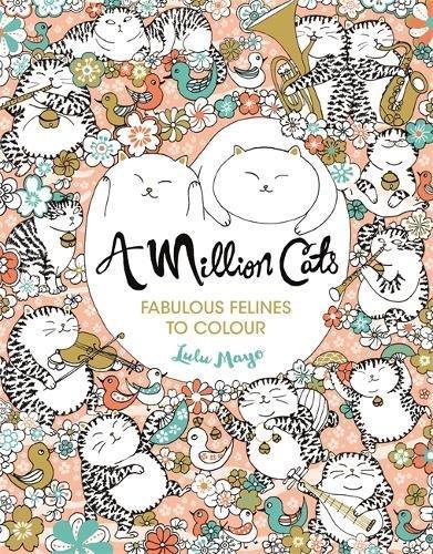 A Million Cats: Fabulous Felines to Colour