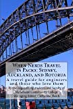 When Nerds Travel in Packs: Sydney, Auckland, and Rotorua: A travel guide for engineers and those who love them (Volume 1)